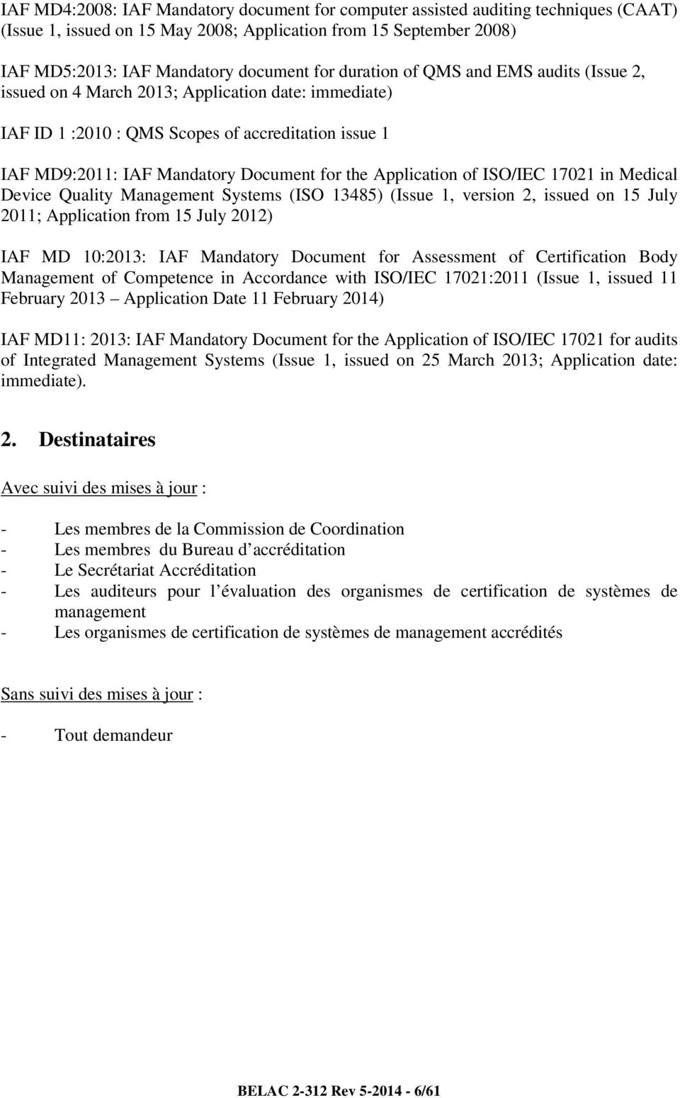 Application of ISO/IEC 17021 in Medical Device Quality Management Systems (ISO 13485) (Issue 1, version 2, issued on 15 July 2011; Application from 15 July 2012) IAF MD 10:2013: IAF Mandatory