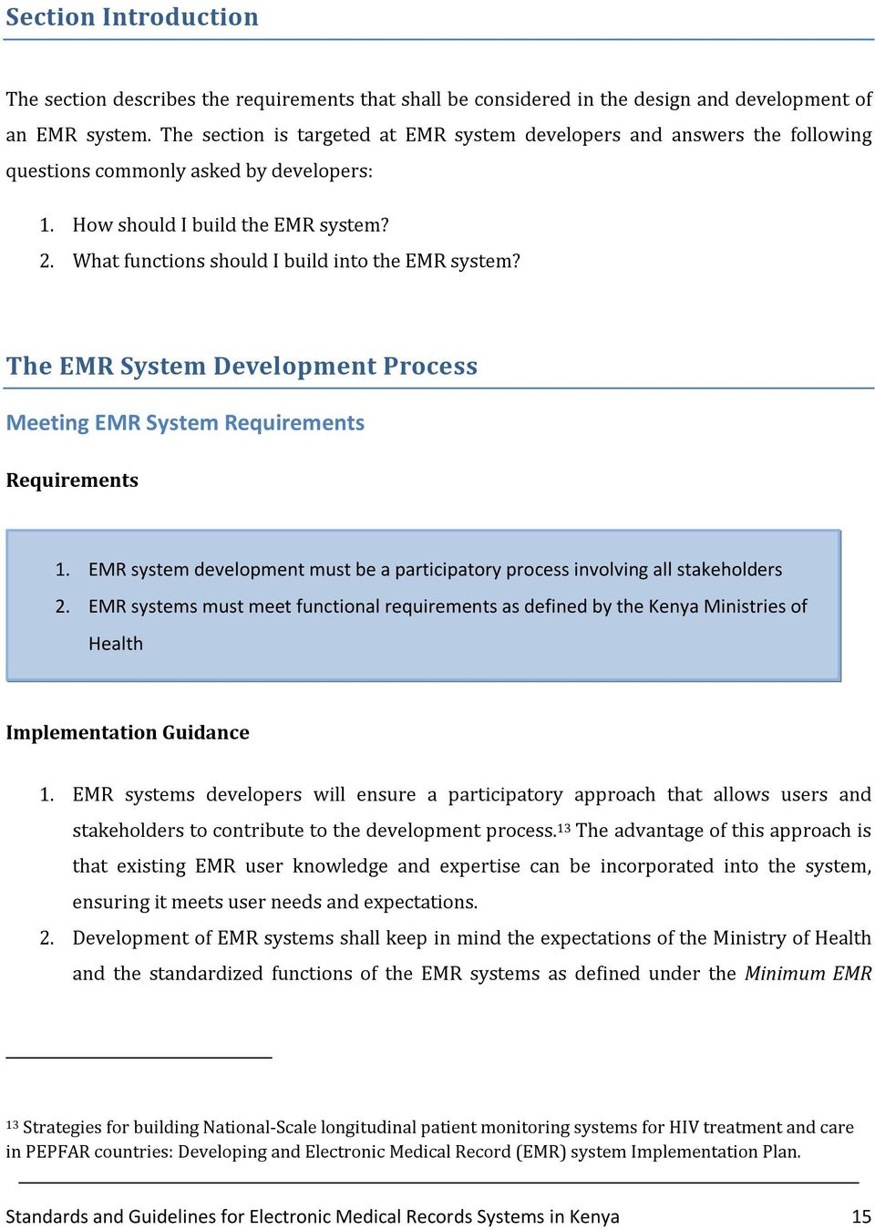 What functions should I build into the EMR system? The EMR System Development Process Meeting EMR System Requirements Requirements 1.