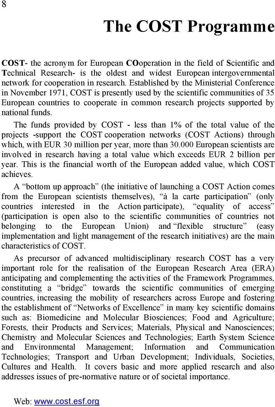 Established by the Ministerial Conference in November 1971, COST is presently used by the scientific communities of 35 European countries to cooperate in common research projects supported by