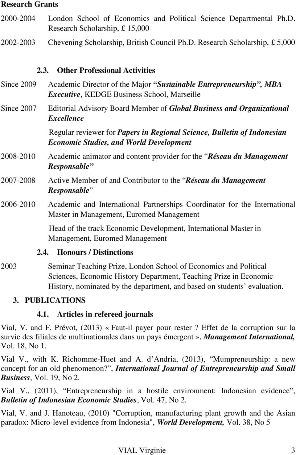 Organizational Excellence Regular reviewer for Papers in Regional Science, Bulletin of Indonesian Economic Studies, and World Development 2008-2010 Academic animator and content provider for the