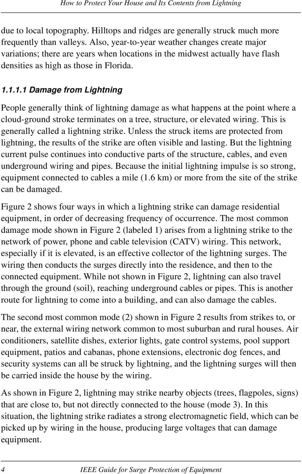 1.1.1 Damage from Lightning People generally think of lightning damage as what happens at the point where a cloud-ground stroke terminates on a tree, structure, or elevated wiring.
