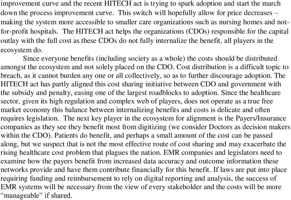 The HITECH act helps the organizations (CDOs) responsible for the capital outlay with the full cost as these CDOs do not fully internalize the benefit, all players in the ecosystem do.