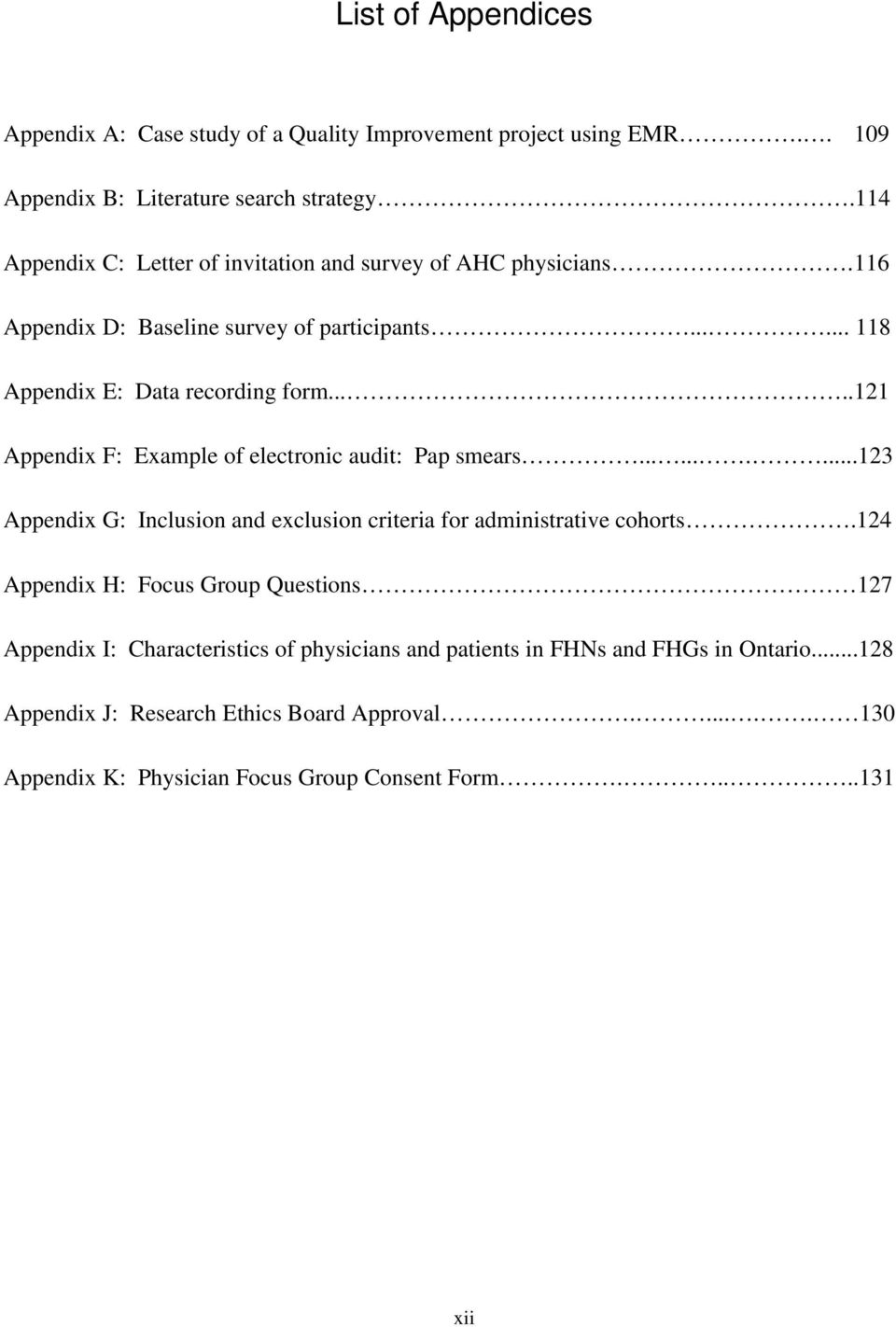 ....121 Appendix F: Example of electronic audit: Pap smears..........123 Appendix G: Inclusion and exclusion criteria for administrative cohorts.