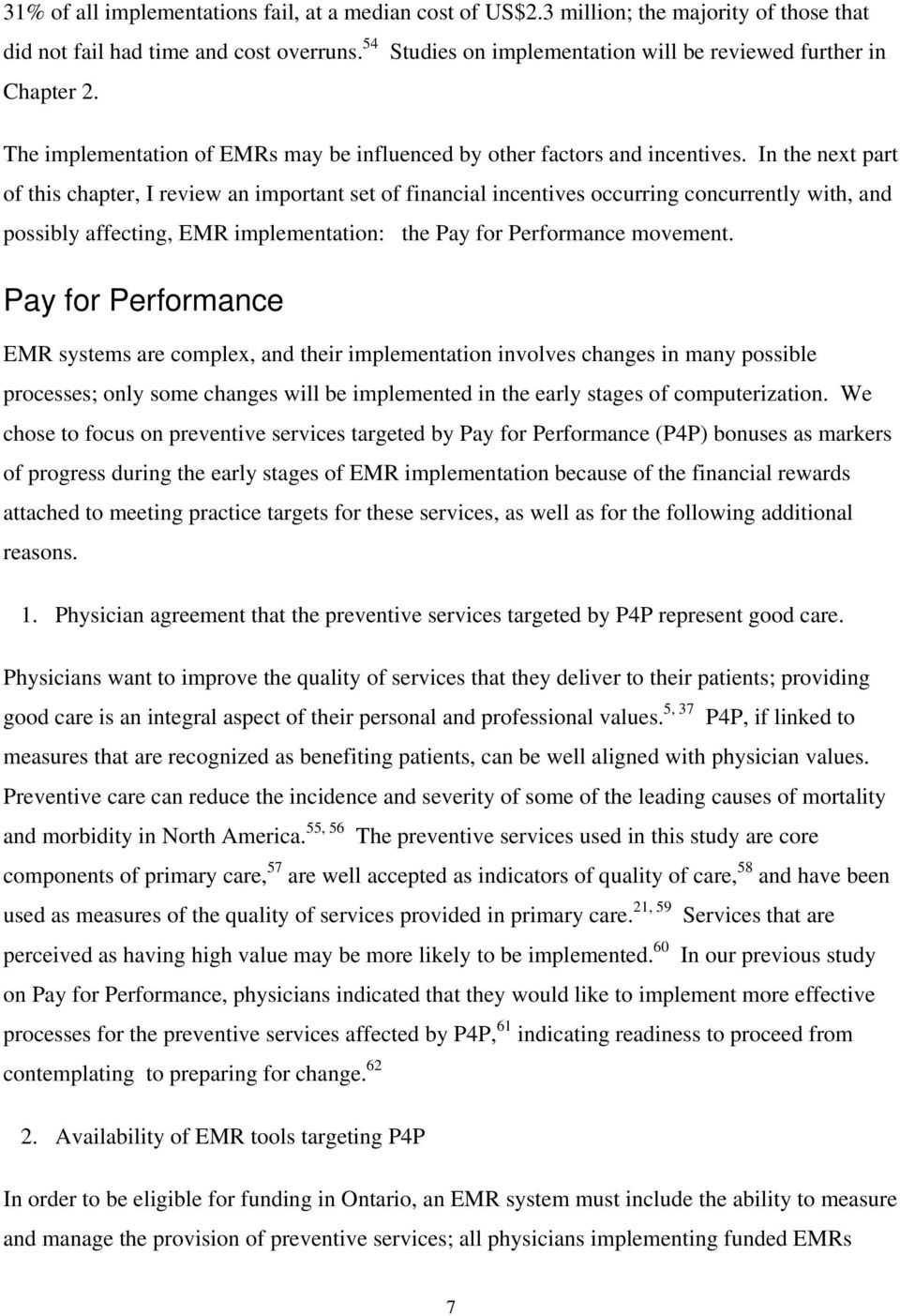 In the next part of this chapter, I review an important set of financial incentives occurring concurrently with, and possibly affecting, EMR implementation: the Pay for Performance movement.
