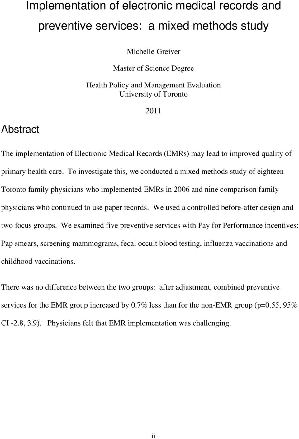 To investigate this, we conducted a mixed methods study of eighteen Toronto family physicians who implemented EMRs in 2006 and nine comparison family physicians who continued to use paper records.