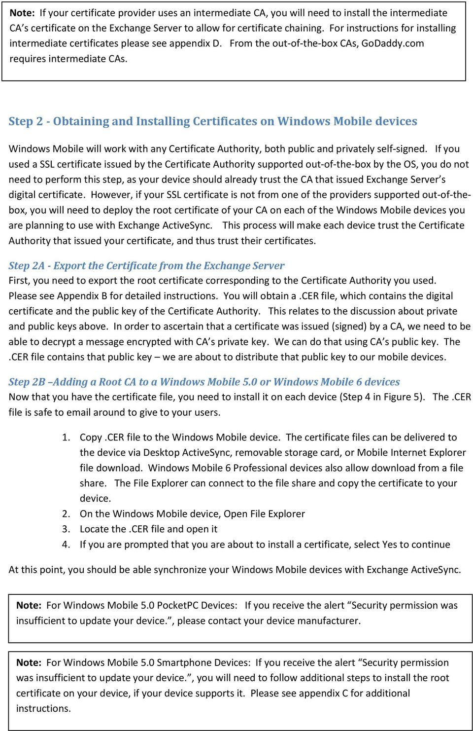 Step 2 - Obtaining and Installing Certificates on Windows Mobile devices Windows Mobile will work with any Certificate Authority, both public and privately self-signed.