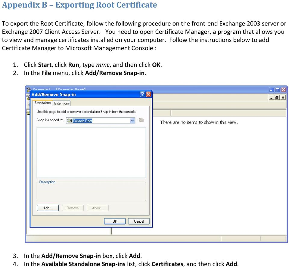 Follow the instructions below to add Certificate Manager to Microsoft Management Console : 1. Click Start, click Run, type mmc, and then click OK. 2.