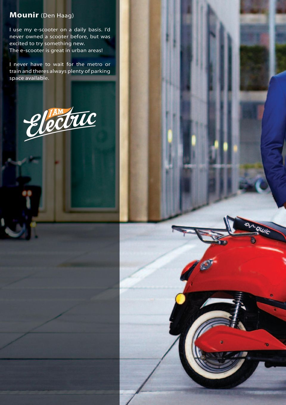 something new. The e-scooter is great in urban areas!
