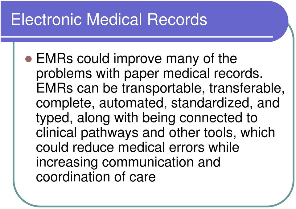 EMRs can be transportable, transferable, complete, automated, standardized, and