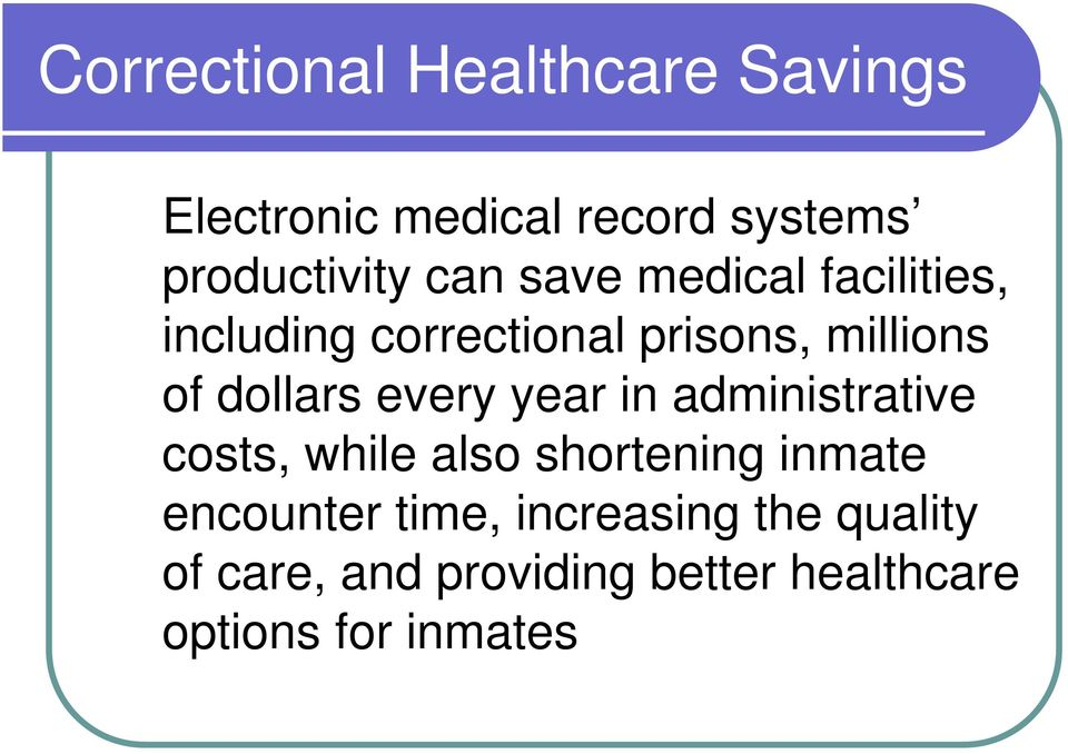 every year in administrative costs, while also shortening inmate encounter time,