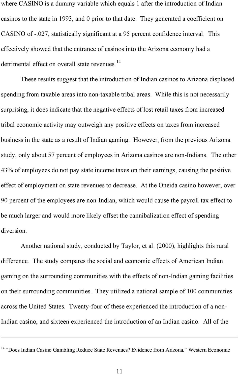 14 These results suggest that the introduction of Indian casinos to Arizona displaced spending from taxable areas into non-taxable tribal areas.
