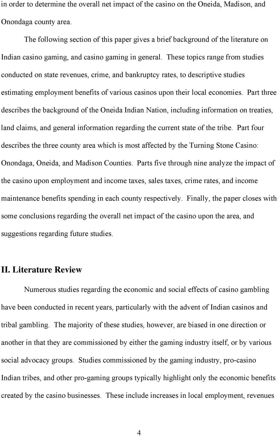 These topics range from studies conducted on state revenues, crime, and bankruptcy rates, to descriptive studies estimating employment benefits of various casinos upon their local economies.