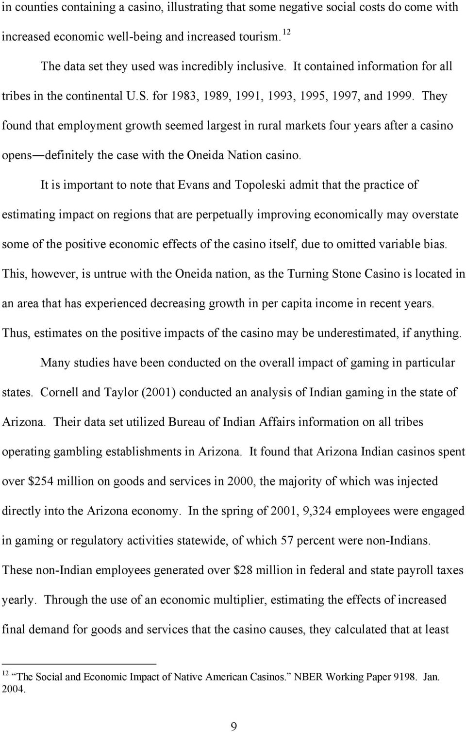 They found that employment growth seemed largest in rural markets four years after a casino opens definitely the case with the Oneida Nation casino.