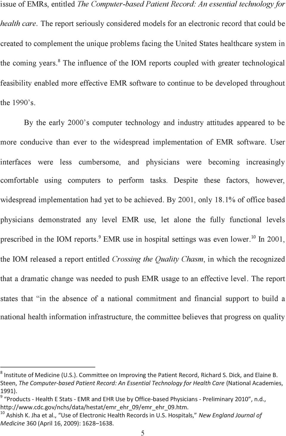 8 The influence of the IOM reports coupled with greater technological feasibility enabled more effective EMR software to continue to be developed throughout the 1990 s.