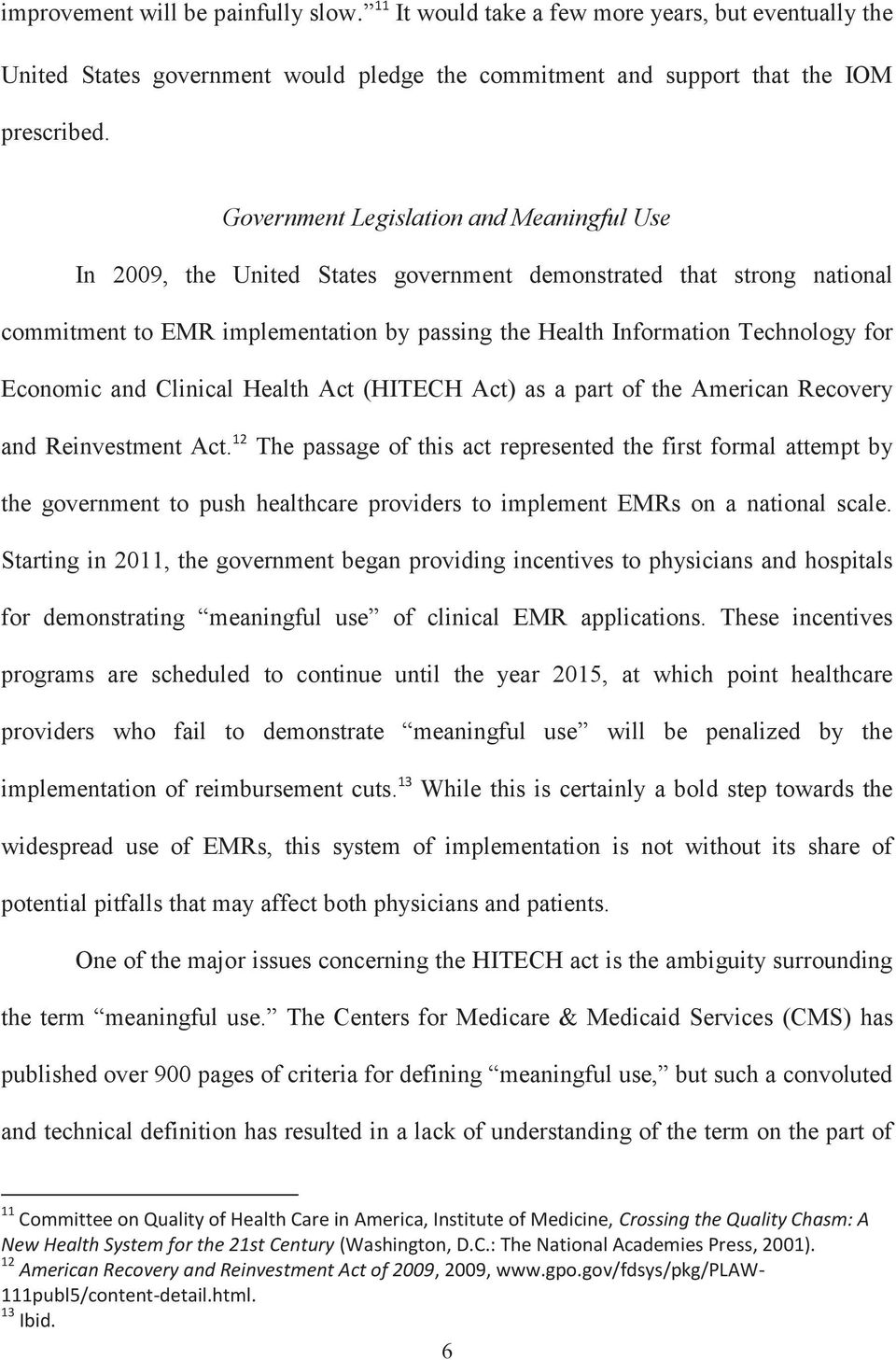 Economic and Clinical Health Act (HITECH Act) as a part of the American Recovery and Reinvestment Act.