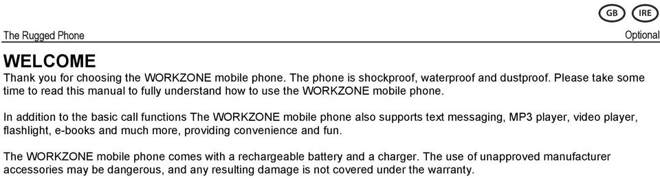 In addition to the basic call functions The WORKZONE mobile phone also supports text messaging, MP3 player, video player, flashlight, e-books and