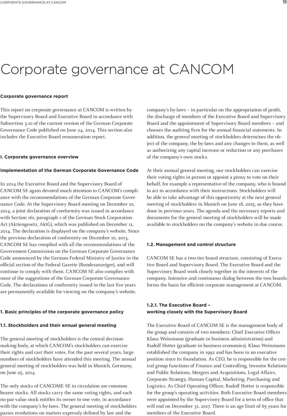 Corporate governance overview Implementation of the German Corporate Governance Code In 2014 the Executive Board and the Supervisory Board of CANCOM SE again devoted much attention to CANCOM s