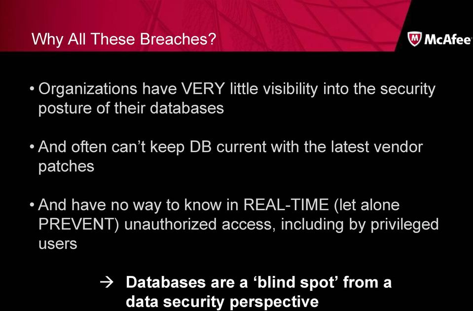 databases And often can t keep DB current with the latest vendor patches And have no