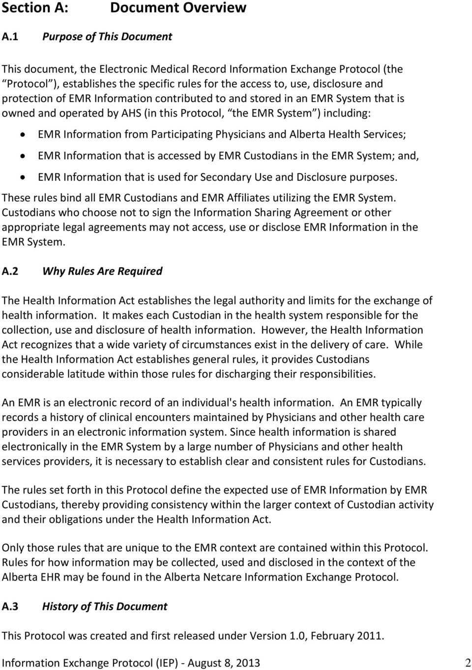 of EMR Information contributed to and stored in an EMR System that is owned and operated by AHS (in this Protocol, the EMR System ) including: EMR Information from Participating Physicians and
