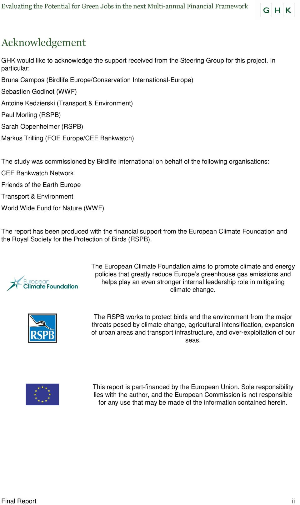 Markus Trilling (FOE Europe/CEE Bankwatch) The study was commissioned by Birdlife International on behalf of the following organisations: CEE Bankwatch Network Friends of the Earth Europe Transport &