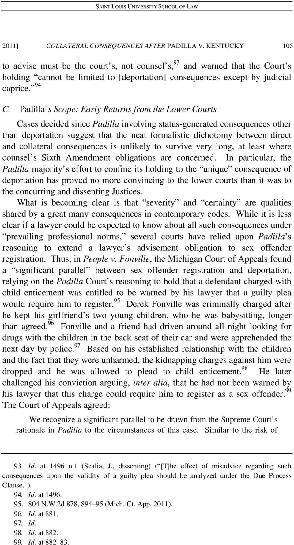 Padilla s Scope: Early Returns from the Lower Courts Cases decided since Padilla involving status-generated consequences other than deportation suggest that the neat formalistic dichotomy between
