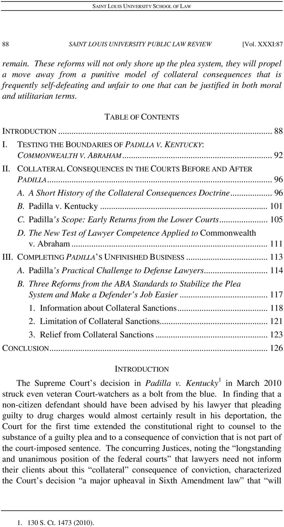 justified in both moral and utilitarian terms. TABLE OF CONTENTS INTRODUCTION... 88 I. TESTING THE BOUNDARIES OF PADILLA V. KENTUCKY: COMMONWEALTH V. ABRAHAM... 92 II.