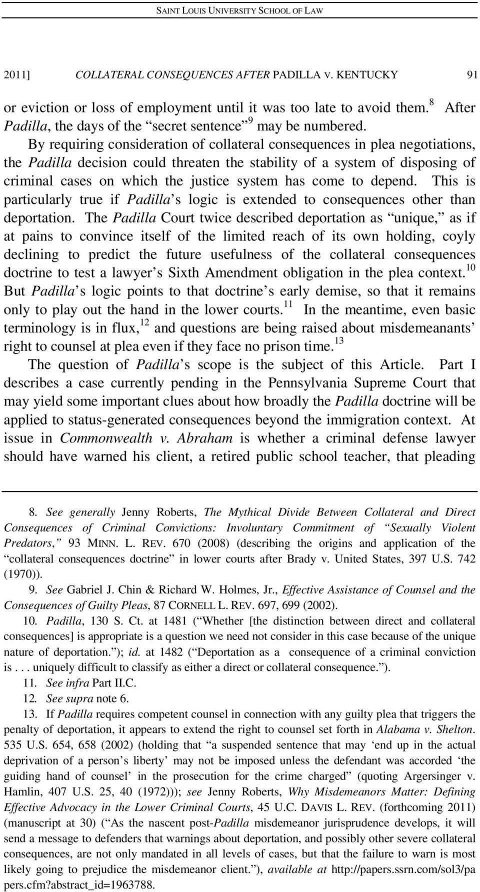 has come to depend. This is particularly true if Padilla s logic is extended to consequences other than deportation.
