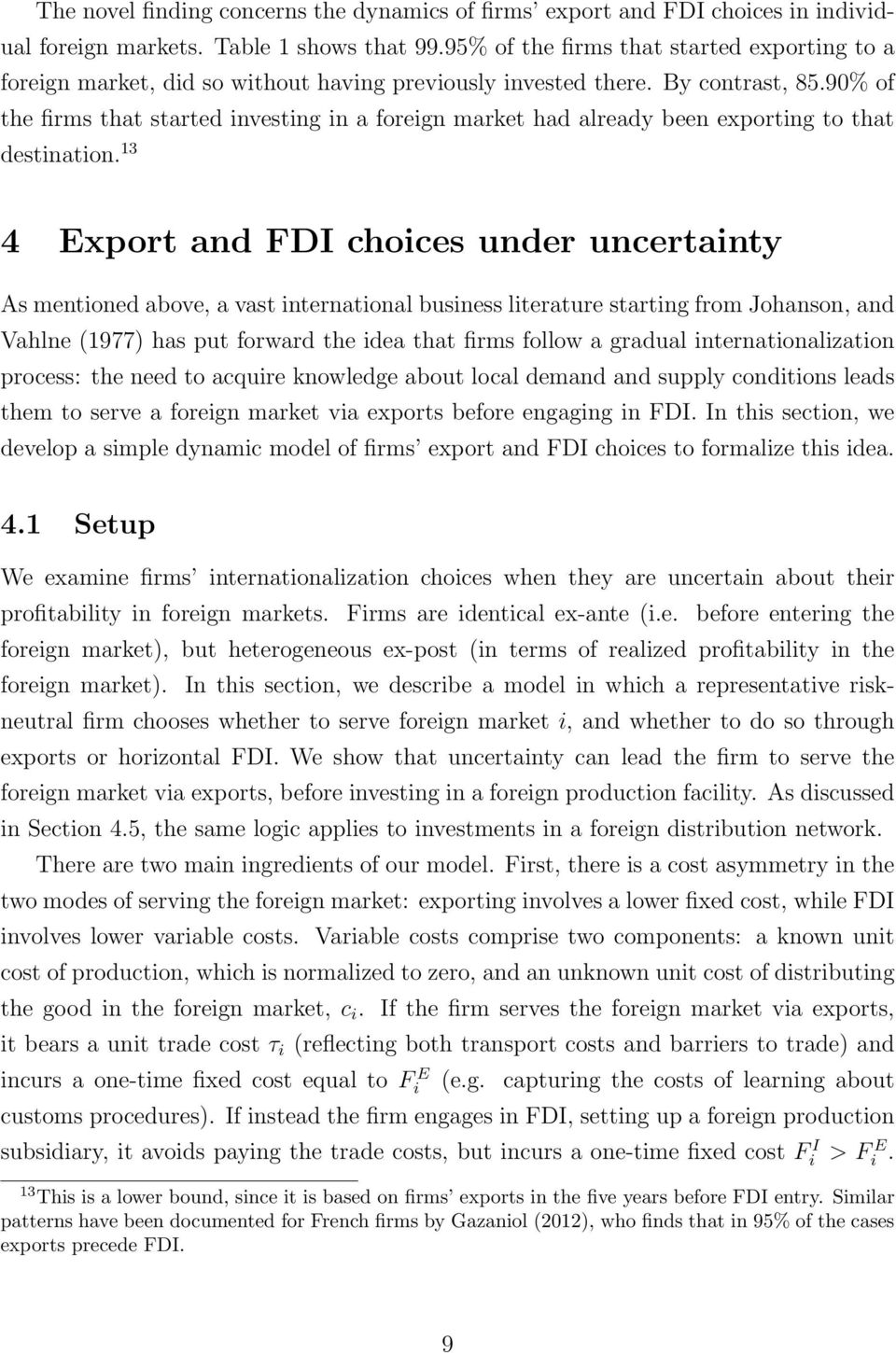 90% of the firms that started investing in a foreign market had already been exporting to that destination.