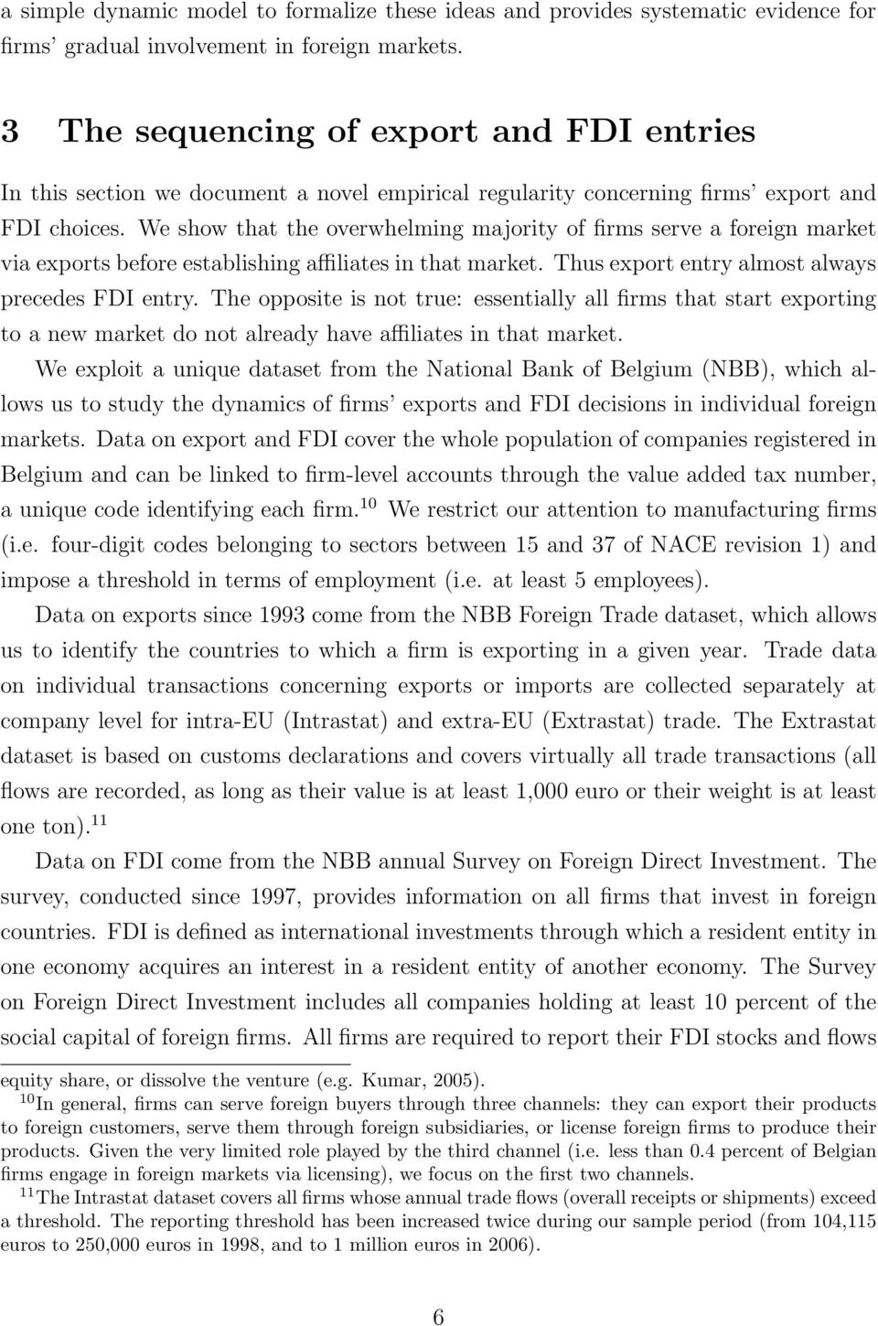 We show that the overwhelming majority of firms serve a foreign market via exports before establishing a liates in that market. Thus export entry almost always precedes FDI entry.