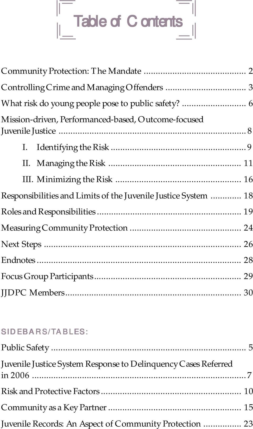 .. 16 Responsibilities and Limits of the Juvenile Justice System... 18 Roles and Responsibilities... 19 Measuring Community Protection... 24 Next Steps... 26 Endnotes.