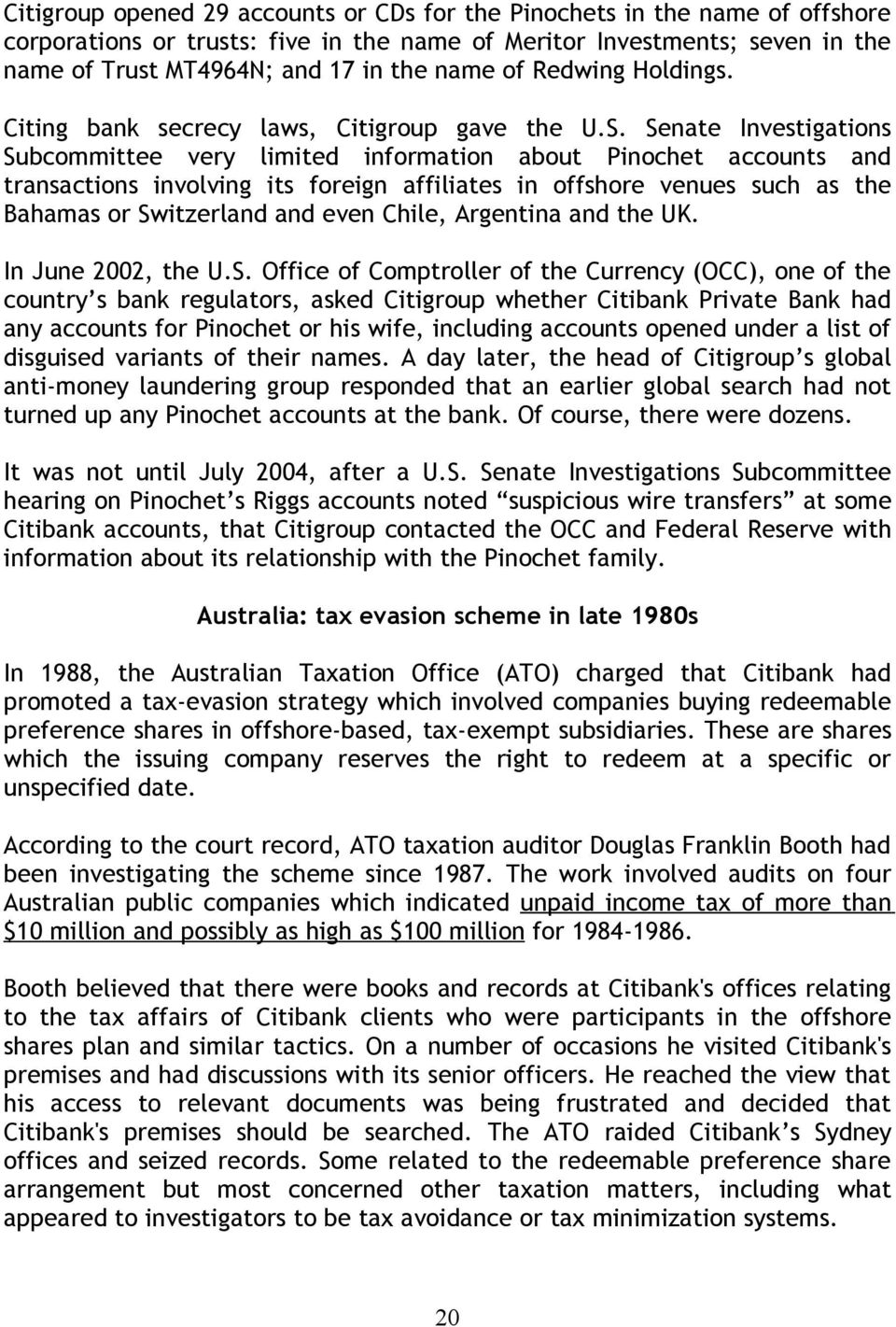 Senate Investigations Subcommittee very limited information about Pinochet accounts and transactions involving its foreign affiliates in offshore venues such as the Bahamas or Switzerland and even