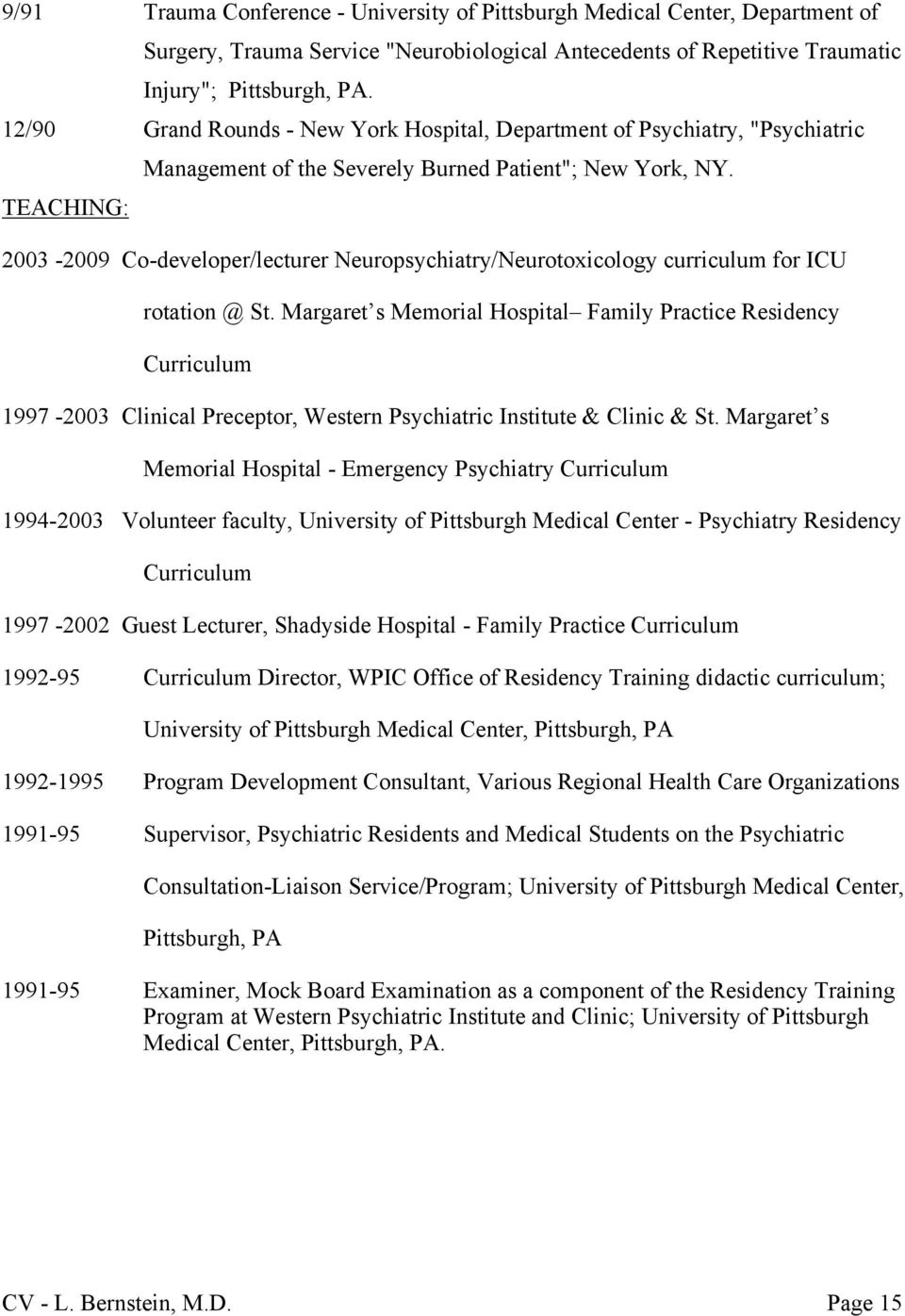 2003-2009 Co-developer/lecturer Neuropsychiatry/Neurotoxicology curriculum for ICU rotation @ St.