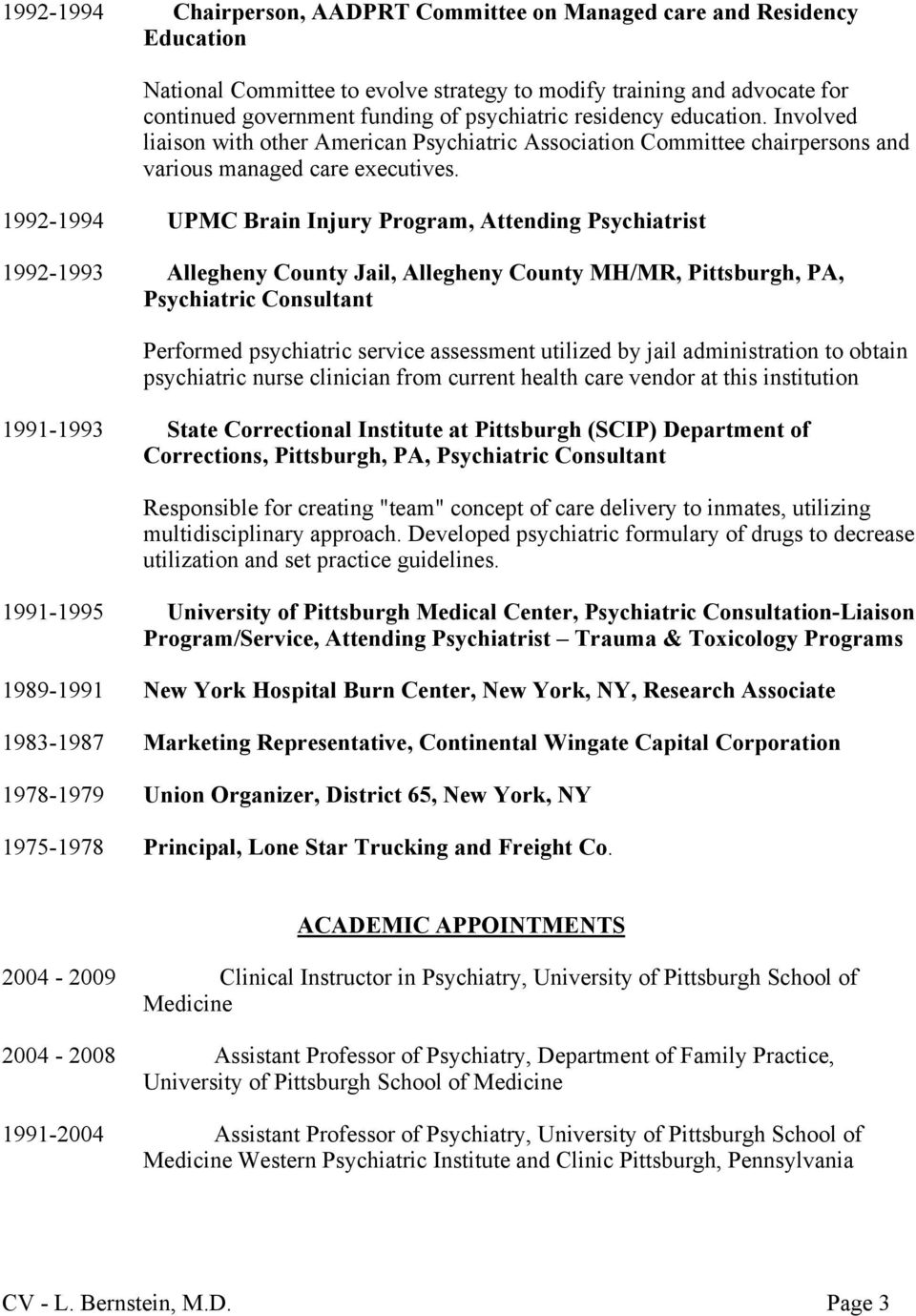 1992-1994 UPMC Brain Injury Program, Attending Psychiatrist 1992-1993 Allegheny County Jail, Allegheny County MH/MR, Pittsburgh, PA, Psychiatric Consultant Performed psychiatric service assessment