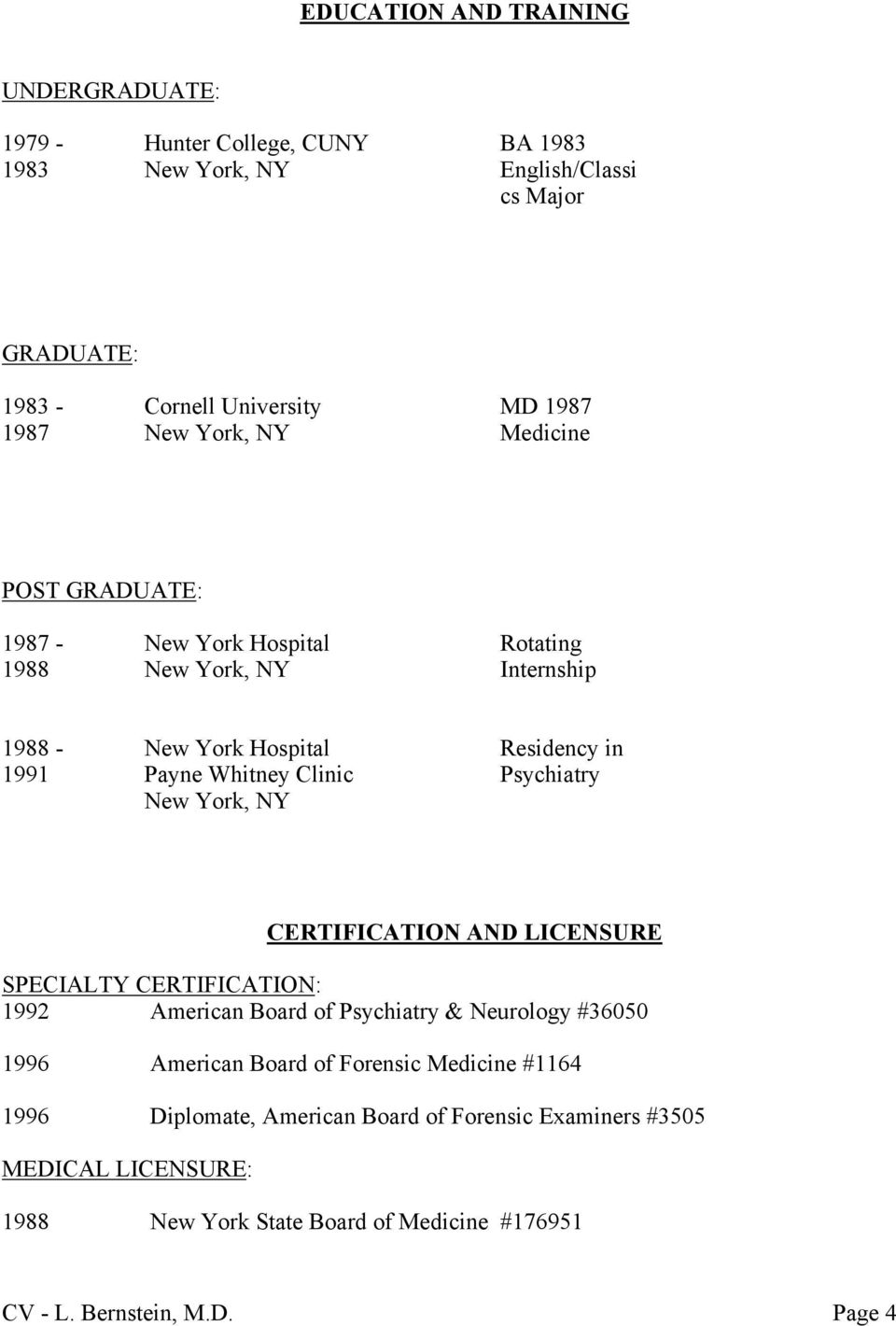 Residency in Psychiatry CERTIFICATION AND LICENSURE SPECIALTY CERTIFICATION: 1992 American Board of Psychiatry & Neurology #36050 1996 American Board of Forensic