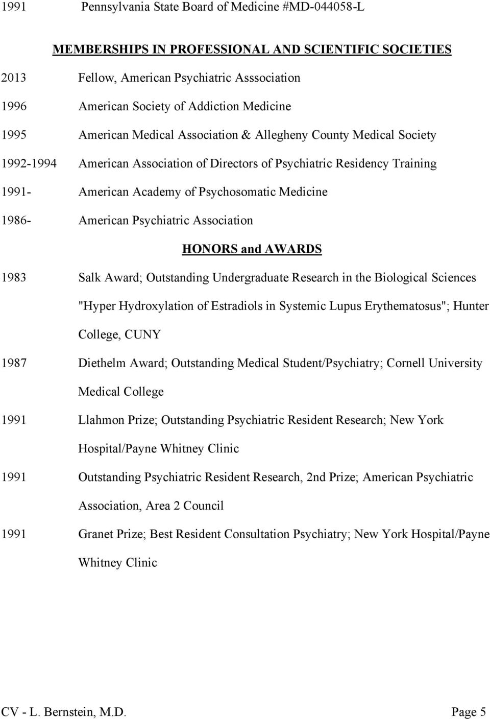 "1986- American Psychiatric Association HONORS and AWARDS 1983 Salk Award; Outstanding Undergraduate Research in the Biological Sciences ""Hyper Hydroxylation of Estradiols in Systemic Lupus"