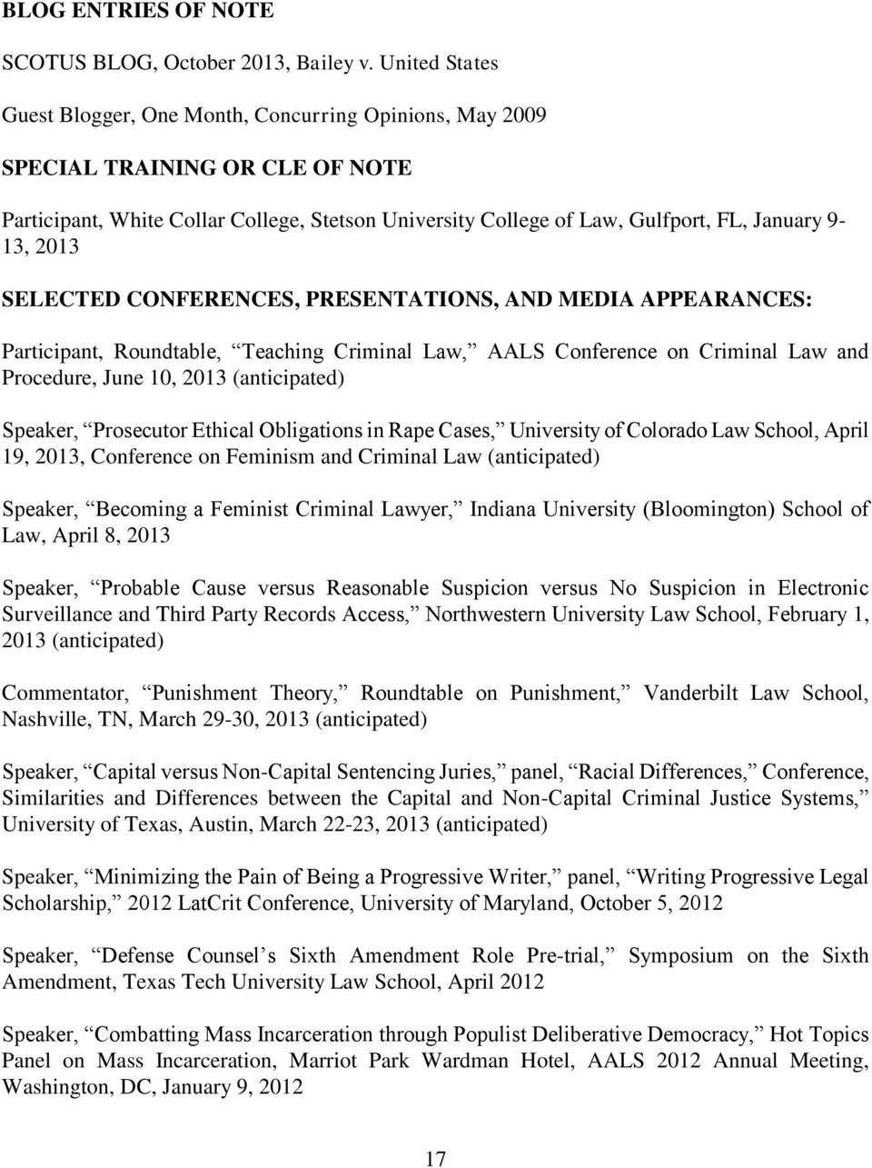 2013 SELECTED CONFERENCES, PRESENTATIONS, AND MEDIA APPEARANCES: Participant, Roundtable, Teaching Criminal Law, AALS Conference on Criminal Law and Procedure, June 10, 2013 (anticipated) Speaker,