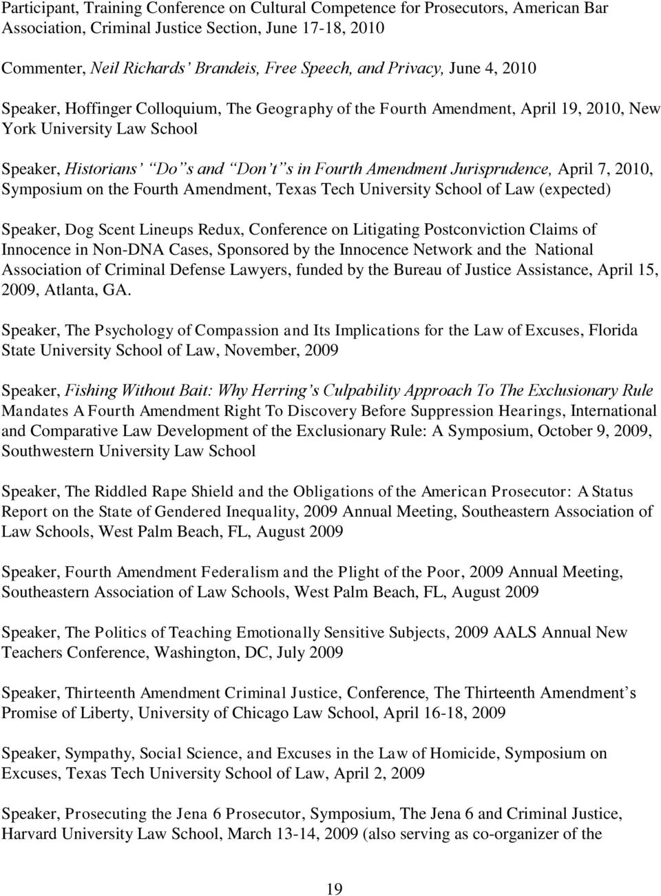 Jurisprudence, April 7, 2010, Symposium on the Fourth Amendment, Texas Tech University School of Law (expected) Speaker, Dog Scent Lineups Redux, Conference on Litigating Postconviction Claims of