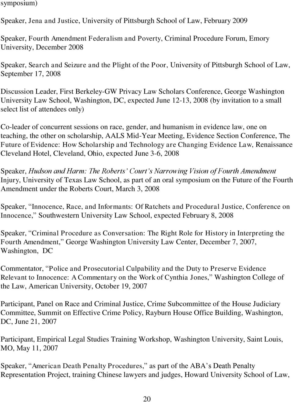 Washington University Law School, Washington, DC, expected June 12-13, 2008 (by invitation to a small select list of attendees only) Co-leader of concurrent sessions on race, gender, and humanism in
