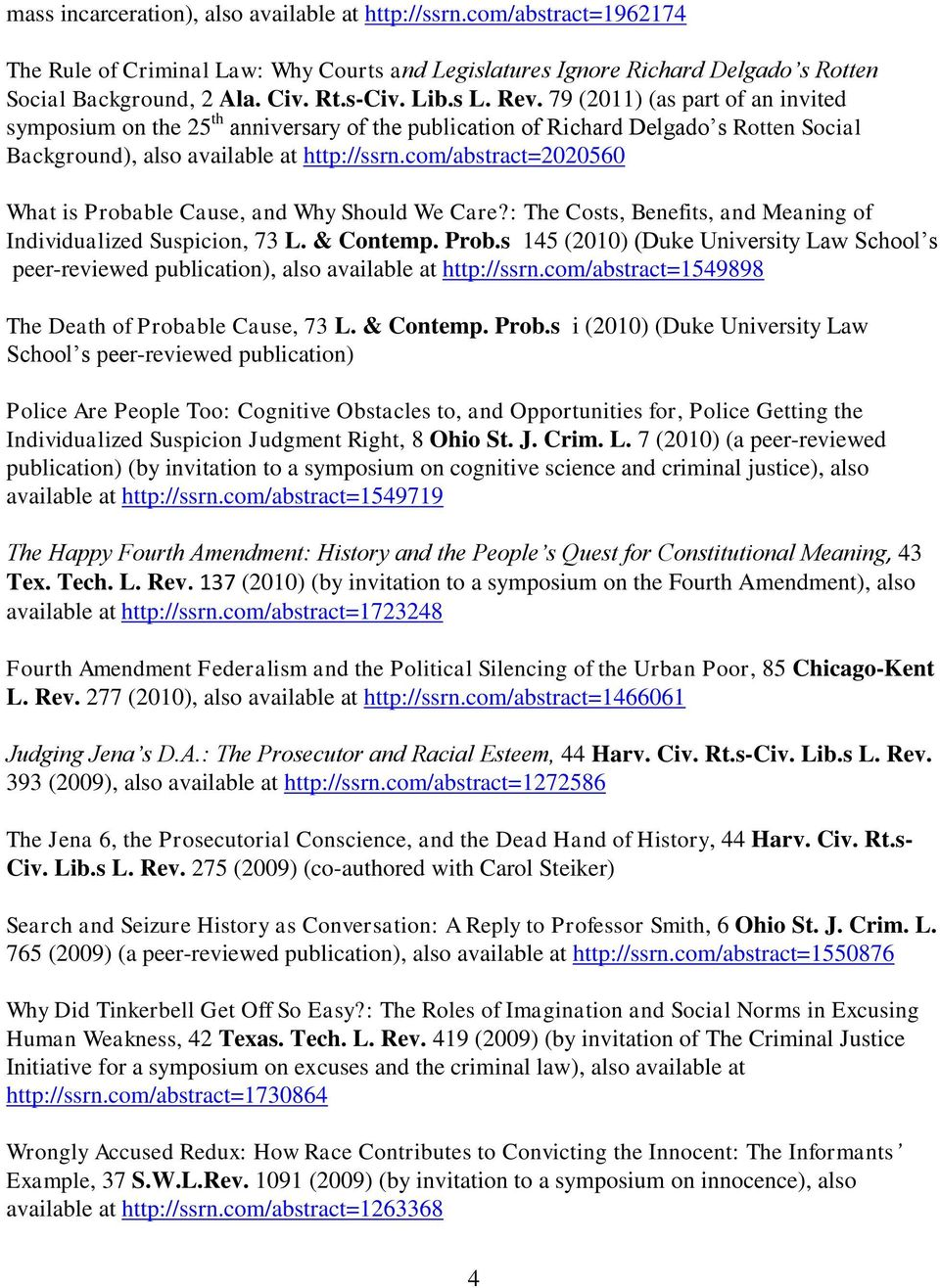 com/abstract=2020560 What is Probable Cause, and Why Should We Care?: The Costs, Benefits, and Meaning of Individualized Suspicion, 73 L. & Contemp. Prob.s 145 (2010) (Duke University Law School s peer-reviewed publication), also available at http://ssrn.