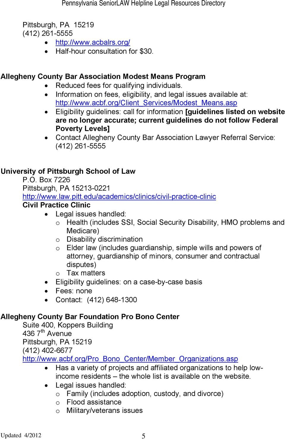 asp Eligibility guidelines: call for information [guidelines listed on website are no longer accurate; current guidelines do not follow Federal Poverty Levels] Contact Allegheny County Bar