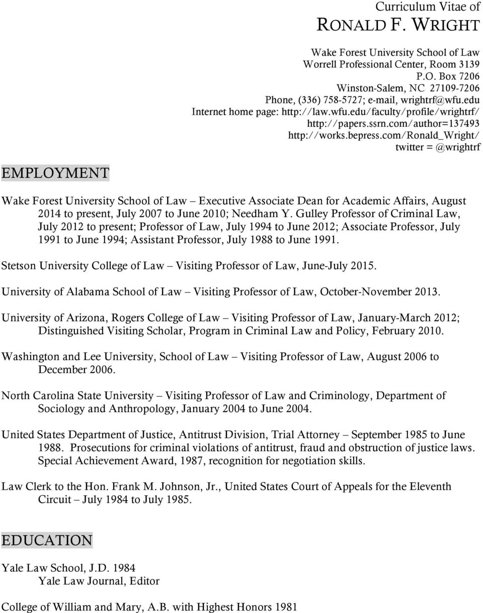 com/ronald_wright/ twitter = @wrightrf EMPLOYMENT Wake Forest University School of Law Executive Associate Dean for Academic Affairs, August 2014 to present, July 2007 to June 2010; Needham Y.