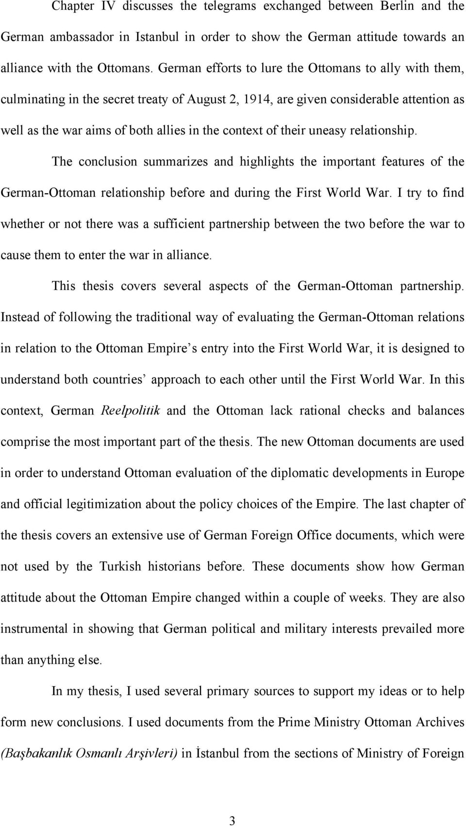 their uneasy relationship. The conclusion summarizes and highlights the important features of the German-Ottoman relationship before and during the First World War.