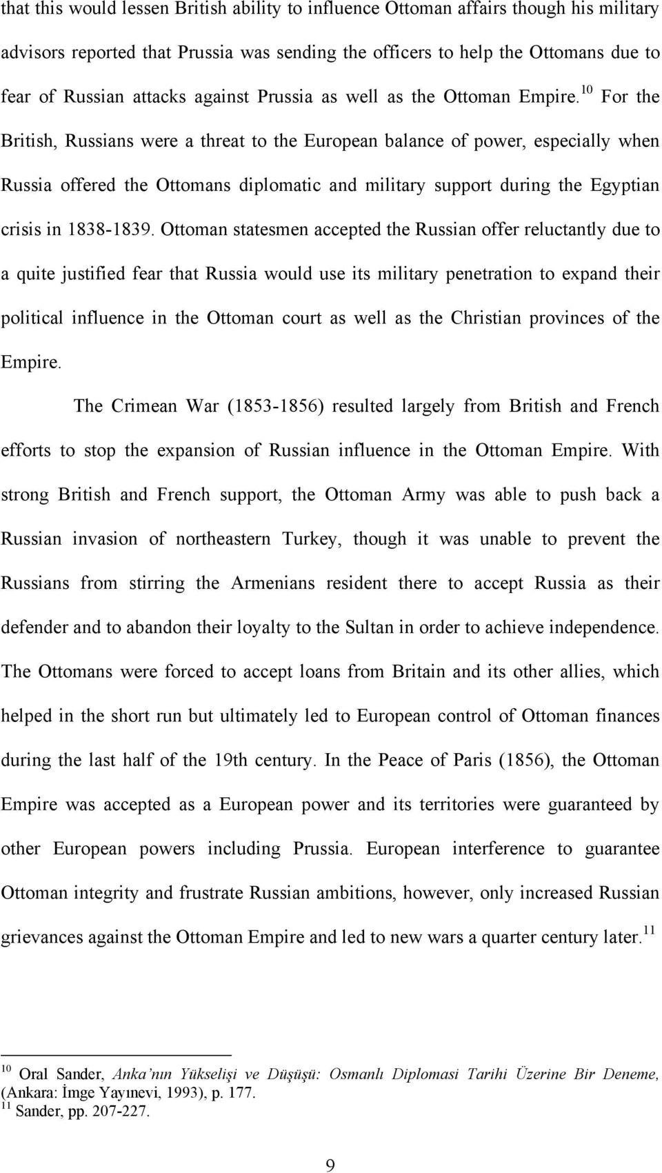 10 For the British, Russians were a threat to the European balance of power, especially when Russia offered the Ottomans diplomatic and military support during the Egyptian crisis in 1838-1839.