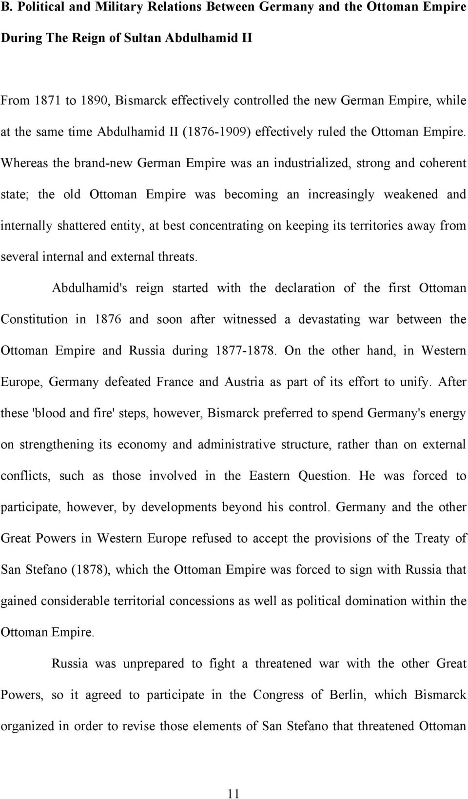 Whereas the brand-new German Empire was an industrialized, strong and coherent state; the old Ottoman Empire was becoming an increasingly weakened and internally shattered entity, at best