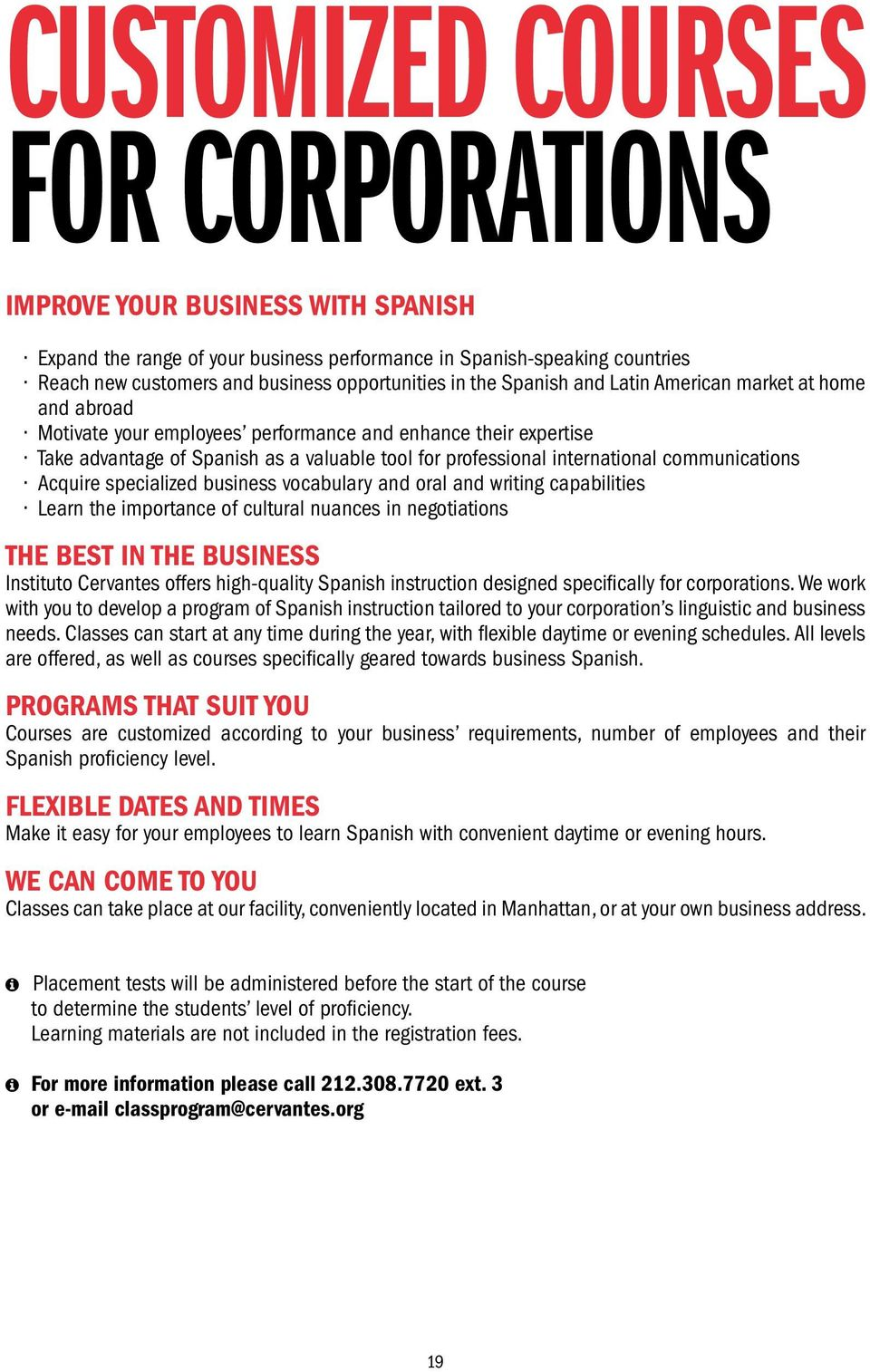 communications Acquire specialized business vocabulary and oral and writing capabilities Learn the importance of cultural nuances in negotiations THE BEST IN THE BUSINESS Instituto Cervantes offers