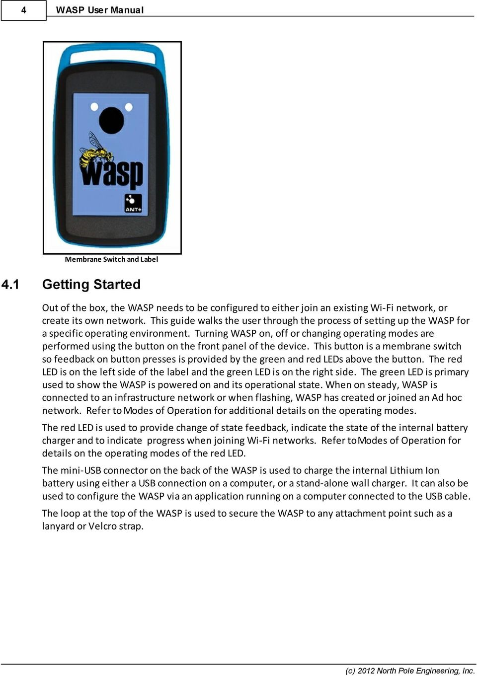 Turning WASP on, off or changing operating modes are performed using the button on the front panel of the device.