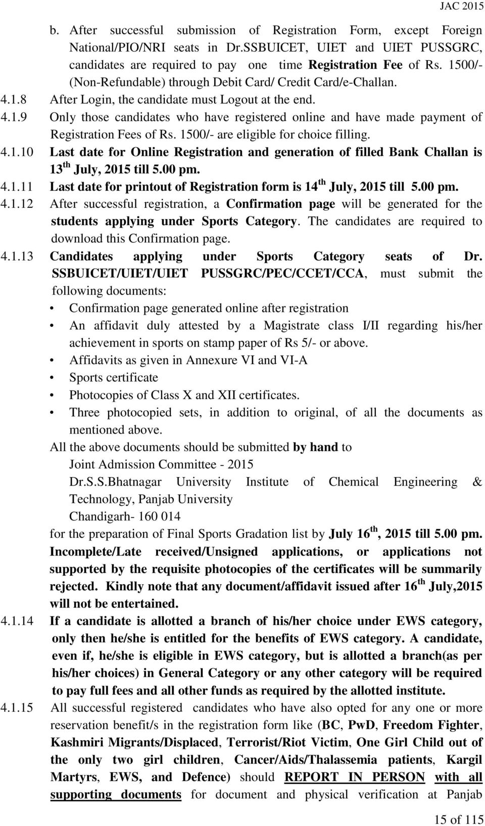 1500/- are eligible for choice filling. 4.1.10 Last date for Online Registration and generation of filled Bank Challan is 13 th July, 2015 till 5.00 pm. 4.1.11 Last date for printout of Registration form is 14 th July, 2015 till 5.