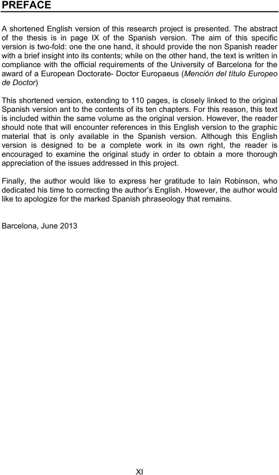 compliance with the official requirements of the University of Barcelona for the award of a European Doctorate- Doctor Europaeus (Mención del título Europeo de Doctor) This shortened version,