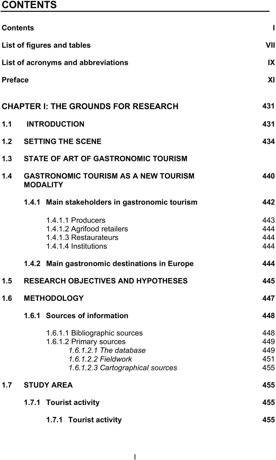 4.1.4 Institutions 444 1.4.2 Main gastronomic destinations in Europe 444 1.5 RESEARCH OBJECTIVES AND HYPOTHESES 445 1.6 METHODOLOGY 447 1.6.1 Sources of information 448 1.6.1.1 Bibliographic sources 448 1.