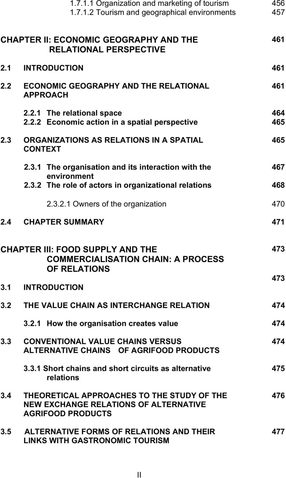 ORGANIZATIONS AS RELATIONS IN A SPATIAL CONTEXT 465 2.3.1 The organisation and its interaction with the 467 environment 2.3.2 The role of actors in organizational relations 468 2.3.2.1 Owners of the organization 470 2.
